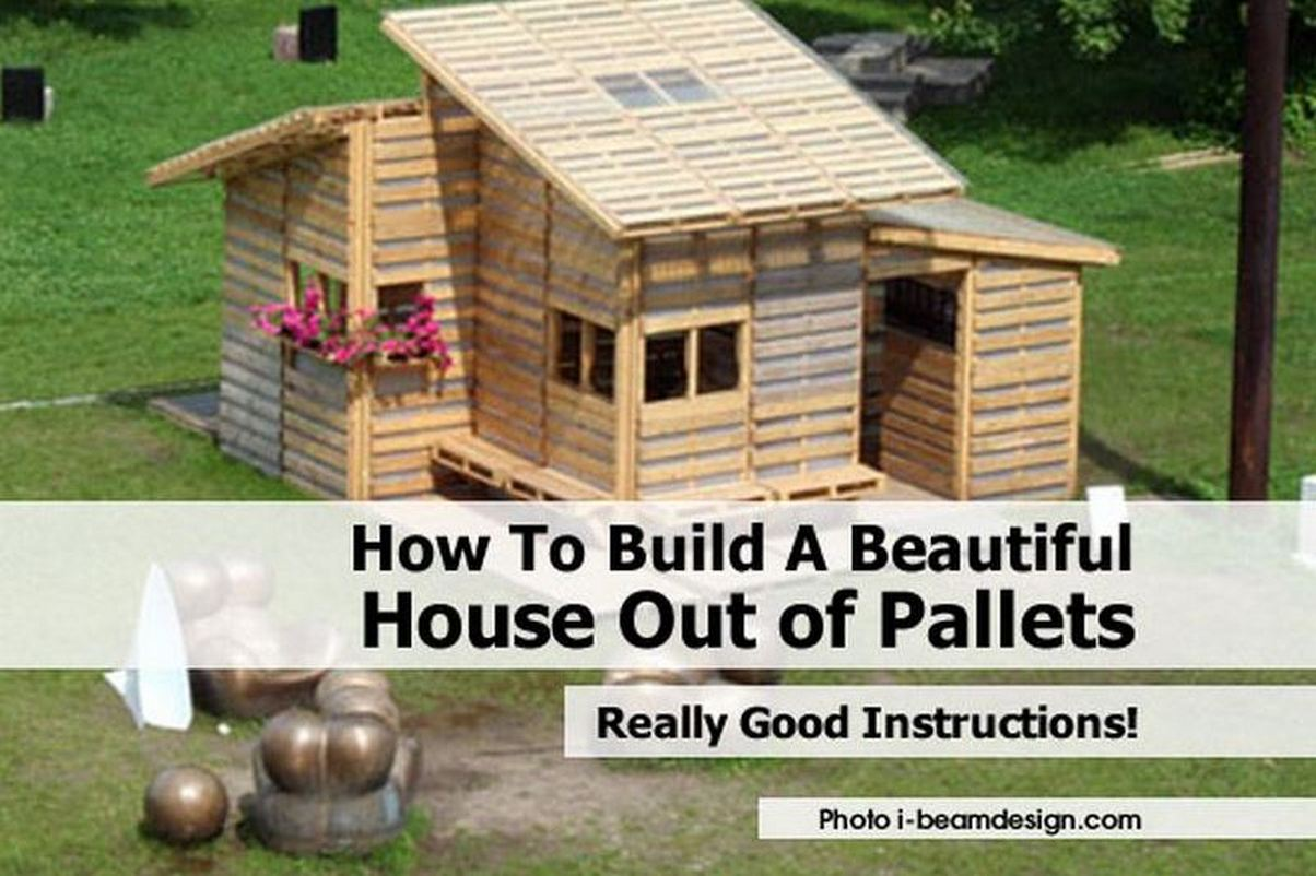 How To Build A Beautiful House Out Of Pallets
