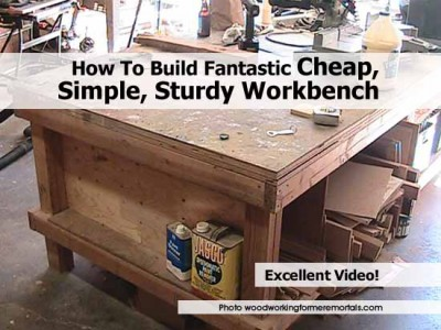 How to build fantastic cheap simple sturdy workbench