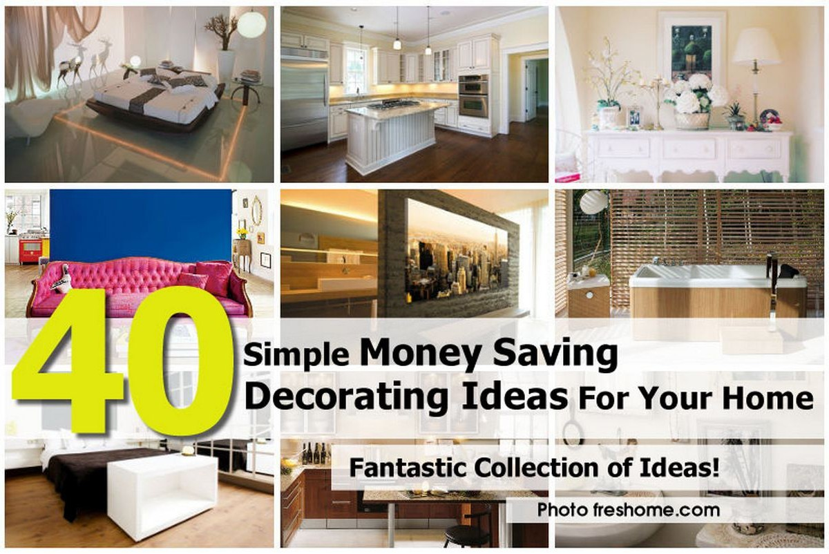 40 Simple Money Saving Decorating Ideas For Your Home