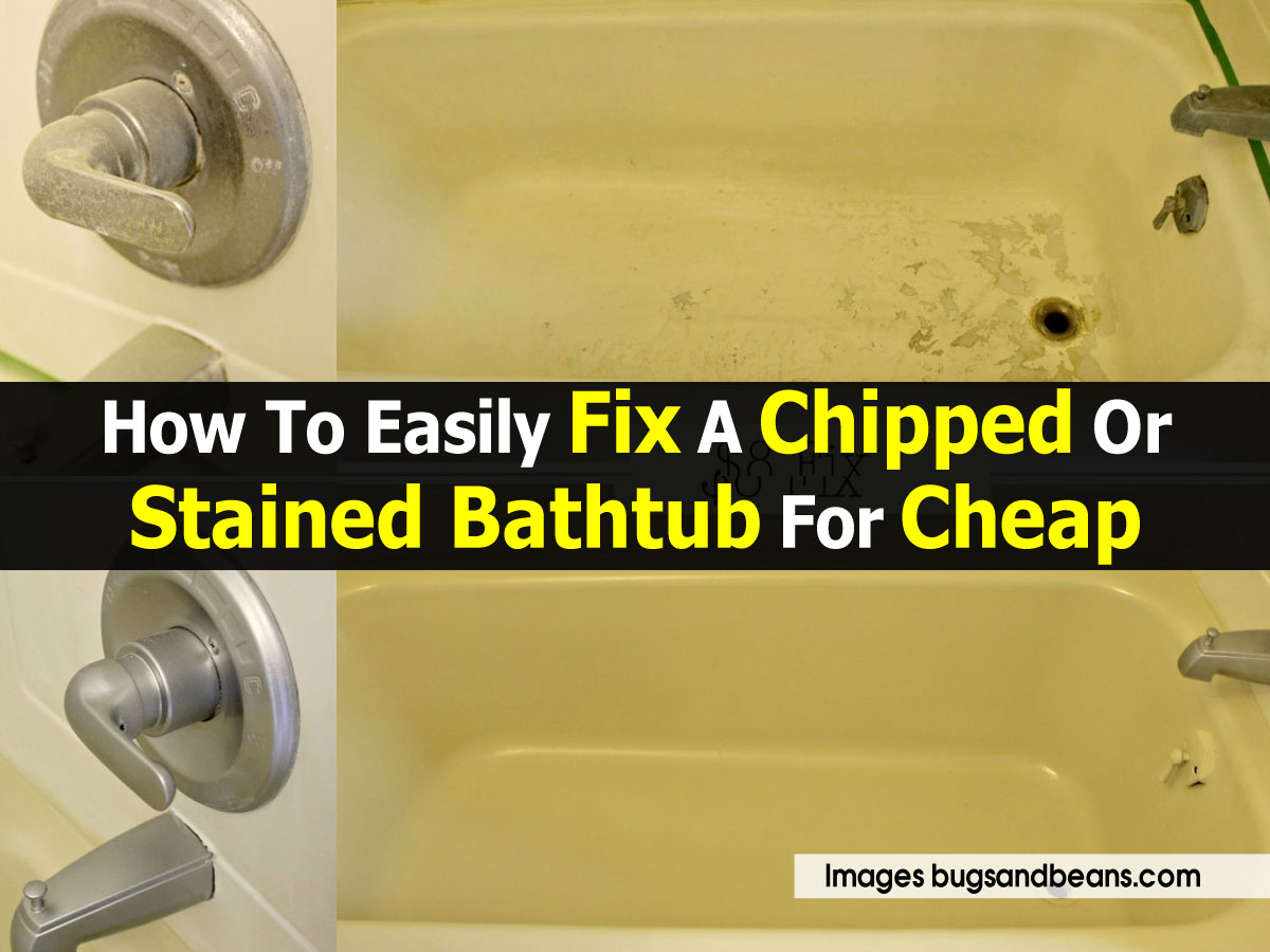 how to easily fix a chipped or stained bathtub for cheap