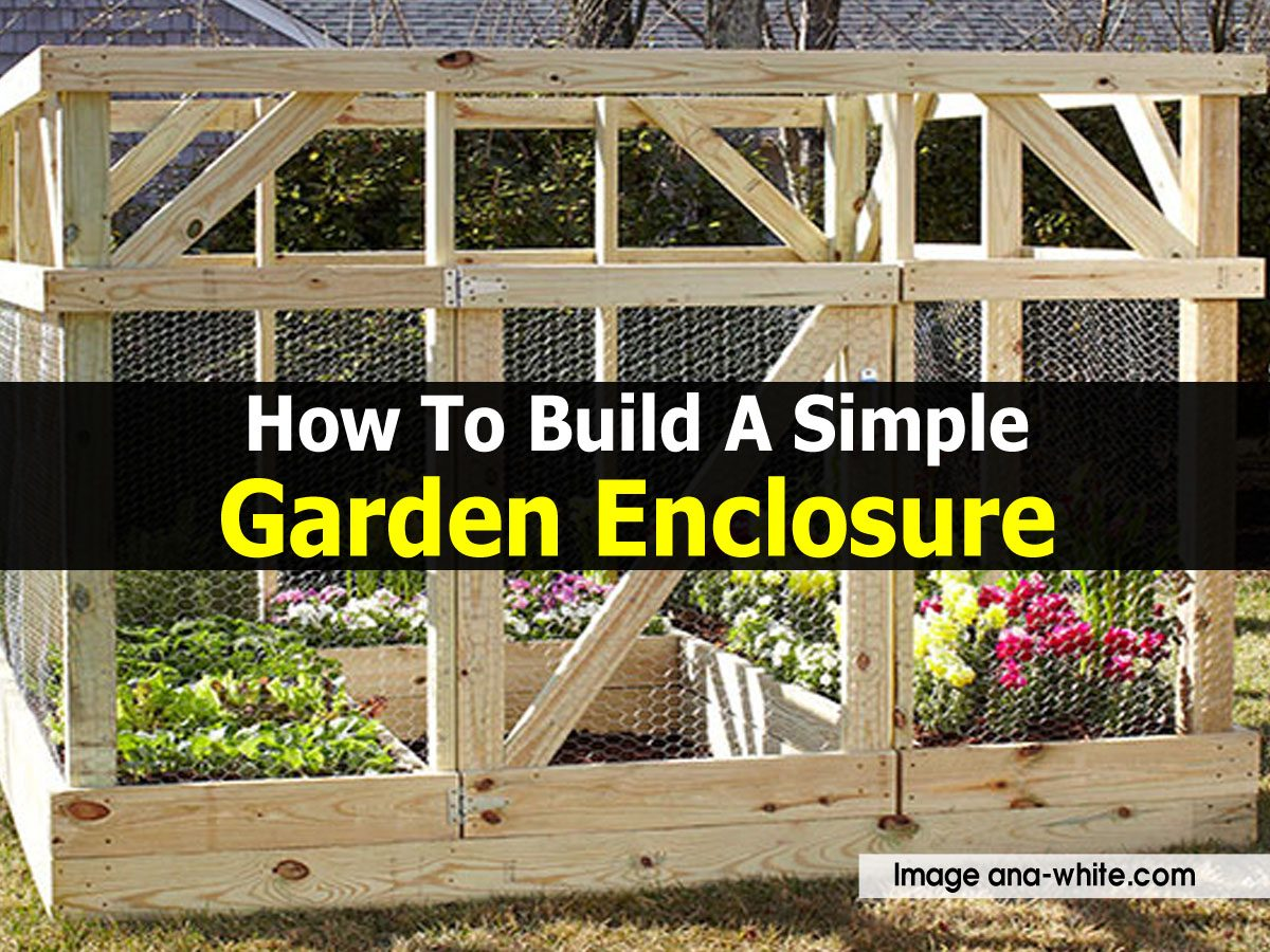 How To Build A Simple Garden Enclosure