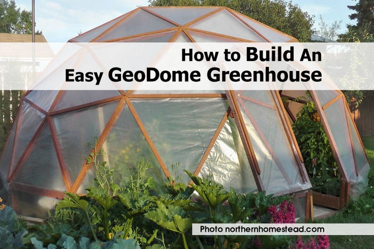 How to build an easy geodome greenhouse for Easy to make greenhouse