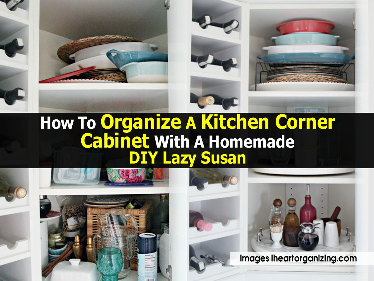 How To Organize A Kitchen Corner Cabinet With A Homemade ...
