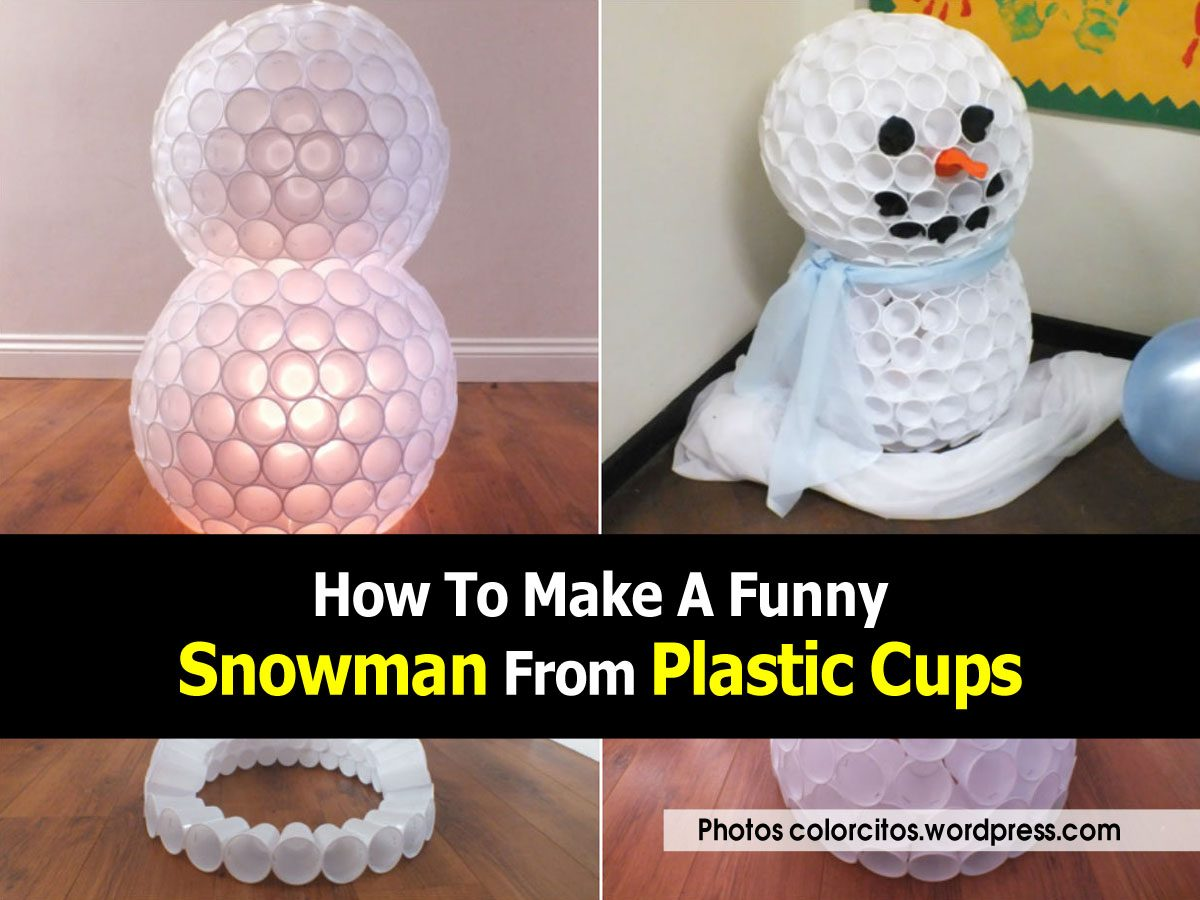 How to make a funny snowman from plastic cups for Snowman made out of cups