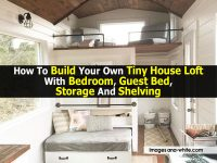 How To Build Your Own Tiny House Loft With Bedroom, Guest Bed, Storage And Shelving