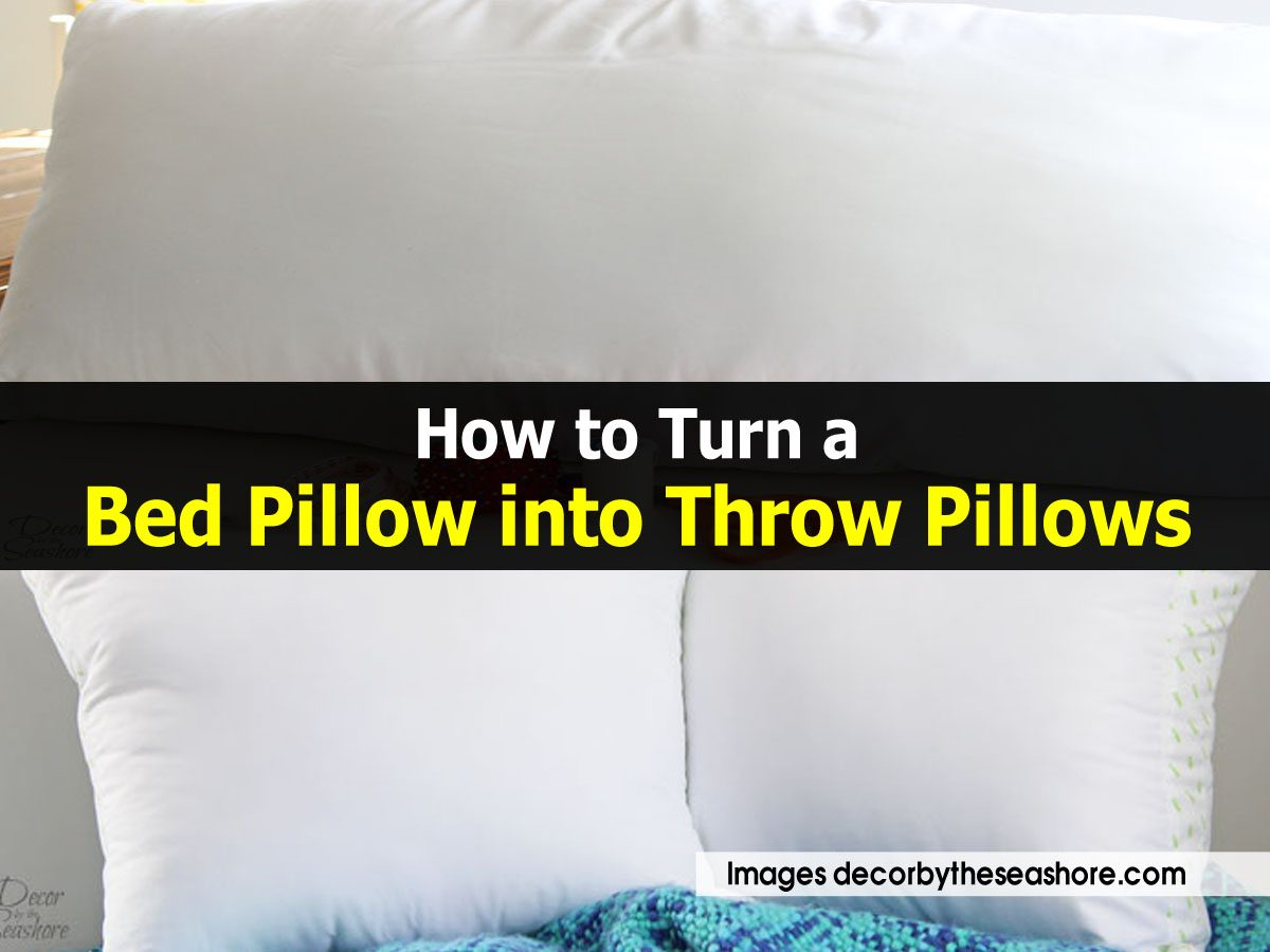 How To Make Throw Pillows For Bed : How to Turn a Bed Pillow into Throw Pillows