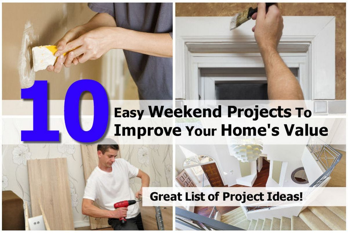 10 Easy Weekend Projects To Improve Your Home